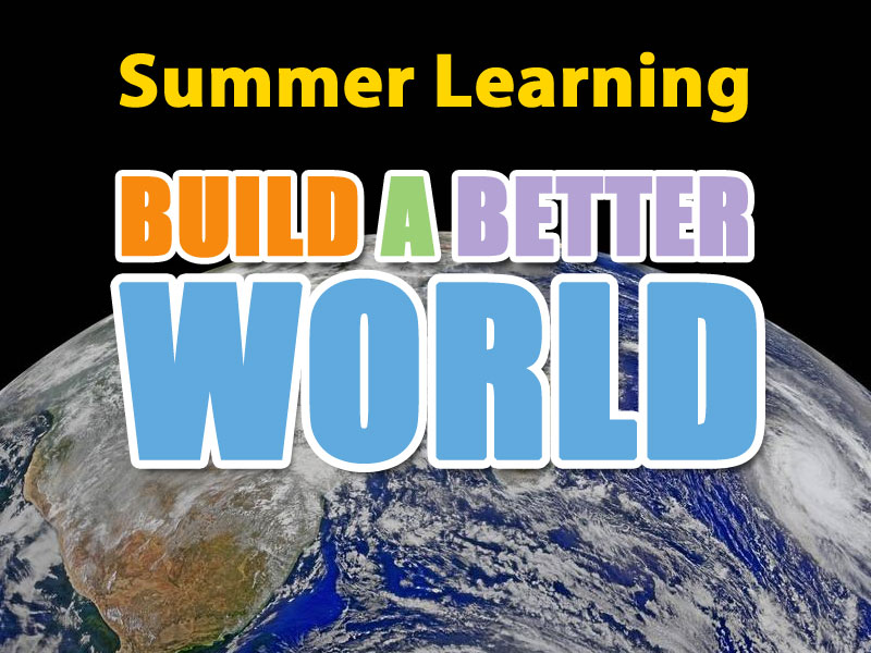 Summer Learning – Build a Better World