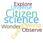 Word cloud of terms including • Observe • Explore • Curiosity • Wonder • World • Universe • Citizen science